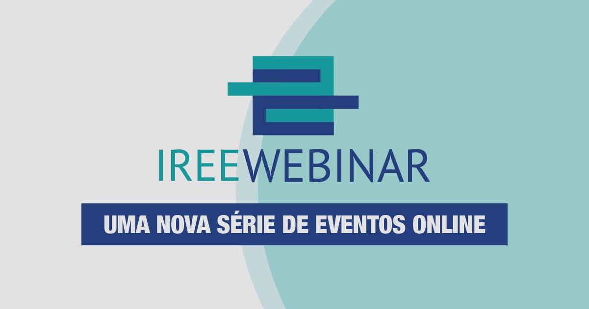 IREE WEBINAR: Acompanhe série de eventos online do IREE