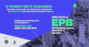 """Economia para Pensar o Brasil"" IREE Escola"